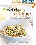 Rawlicious at Home: More Than 100 Raw...