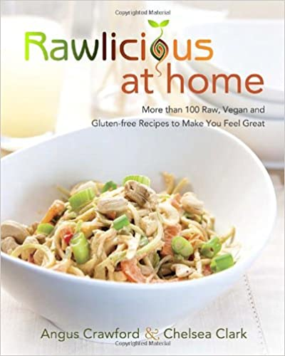Rawlicious at Home : More than 100 Raw, Vegan and Gluten-free Recipes to Make You Feel Great