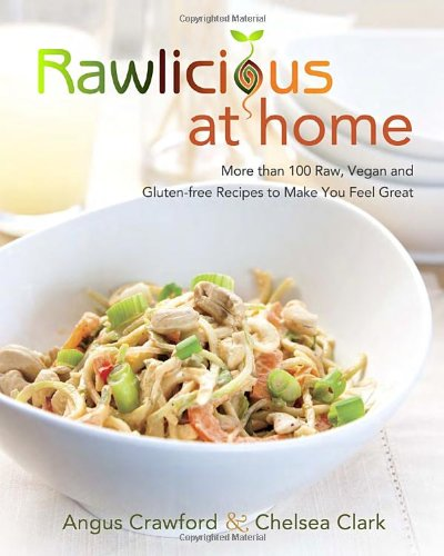 Rawlicious at Home: More Than 100 Raw, Vegan and Gluten-free Recipes to Make You Feel Great by Angus Crawford, Chelsea Clark