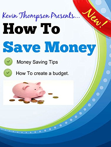 How To Save Money: Money Saving Tips and how to Create and Stick To a Budget.: Ways To Save Money and build your bank savings account.
