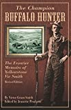 Champion Buffalo Hunter: The Frontier Memoirs Of Yellowstone Vic Smith