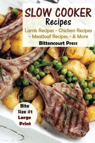 Slow Cooker Recipes - Bite Size #1: Lamb Recipes - Chicken Recipes - Meatloaf Recipes & More (Slow Cooker Bite Size) (Volume 1) by Bittencourt Press