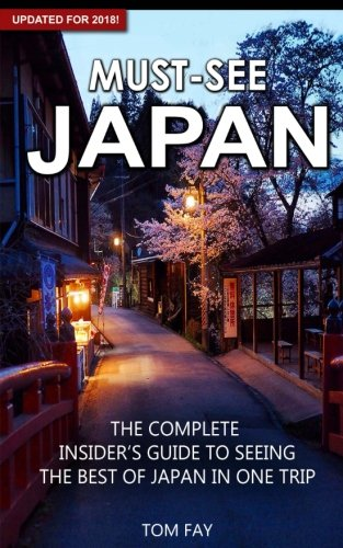 Must-See Japan: The complete insider's guide to seeing the best of Japan in one trip
