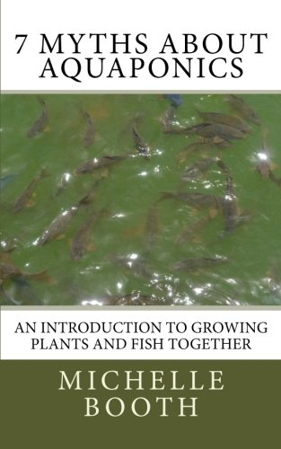 7 Myths About Aquaponics: An introduction to growing plants and fish together (Coo Farm Press Pocket Guides) (Volume 1)