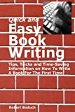 img - for Quick and Easy Book Writing: Tips, Tricks and Time-Saving Information on How To Write A Book For The First Time by Robert Boduch (2011-11-22) book / textbook / text book