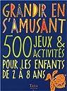 Grandir en s'amusant : 500 Jeux et activités pour les enfants de 2 à 8 ans par Kennedy