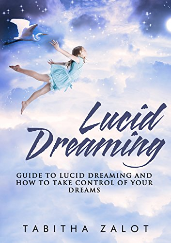 Lucid Dreaming: A Guide to Lucid Dreaming, and How to Take Control of Your  Dreams (The Expanding Mind Book 2)