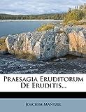 Praesagia Eruditorum de Eruditis..., Joachim Mantzel, 1274228468