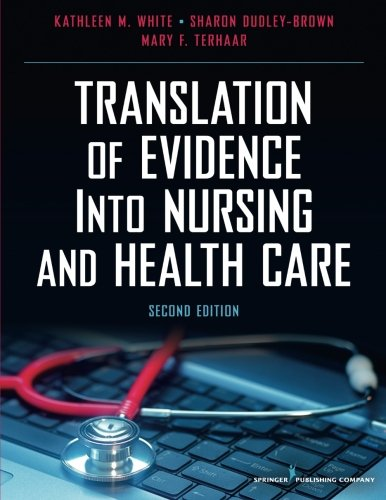 Translation of Evidence into Nursing and Health Care, Second Edition by White Kathleen M