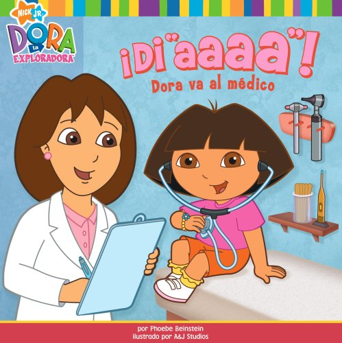 ¡Di aaaa! (Say Ahhh!): Dora va al médico (Dora Goes to the Doctor) (Dora la exploradora/Dora the Explorer (Spanish))