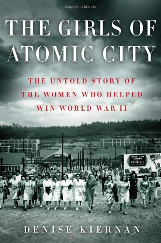 The Girls of Atomic City: The Untold Story of the Women Who Helped Win World War II (Local Dollars Local Sense)