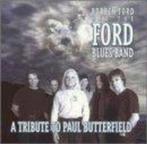 Tribute to Paul Butterfield by Robben Ford & Ford Blues Band (2001-07-31)