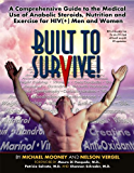 Built to Survive: A Comprehensive Guide to the Medical Use of Anabolic Therapies, Nutrition and Exercise for HIV+ Men and Women (English Edition)