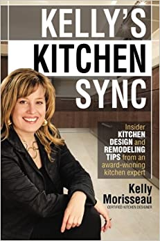 Kellyu0027s Kitchen Sync: Insider Kitchen Design And Remodeling Tips From An  Award Winning Expert
