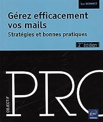 Gérez efficacement vos mails - Stratégies et bonnes pratiques (2ième édition)