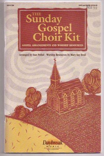 The Sunday Gospel Choir Kit: Gospel Arrangements and Worship Resources