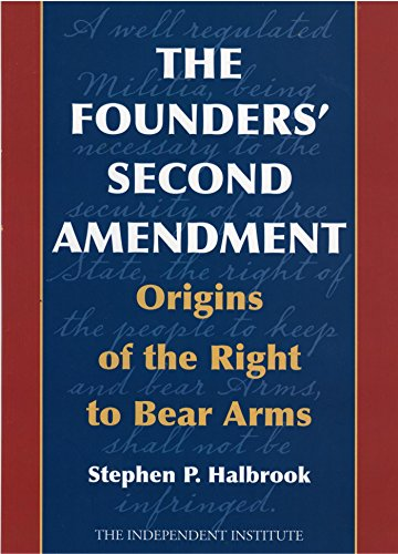 The Founders' Second Amendment: Origins of the Right to Bear Arms (Independent Studies in Political - Right Bear