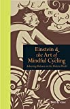 Einstein & The Art of Mindful Cycling: Achieving Balance in the Modern World (Mindfulness) by Ben Irvine Published by Ivy Press (2012)