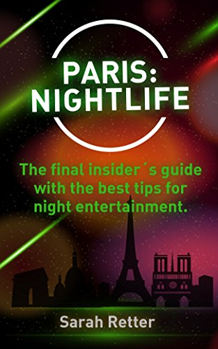 PARIS: NIGHTLIFE.: The final insider´s guide written by locals in-the-know with the best tips for night entertainment. (NIGHT LIFE FOR TRAVELERS Book 9)