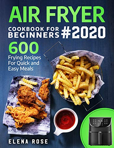 Air Fryer Cookbook for Beginners by Elena Rose