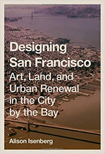 Land Art Designing San Francisco and Urban Renewal in the City by the Bay