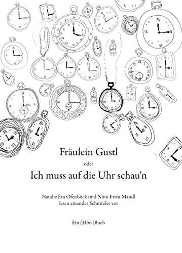 Fräulein Gustl oder Ich muss auf die Uhr schau'n: Natalie Eva Ofenböck und Nino Ernst Mandl lesen einander Schnitzler vor (Edition Meerauge)