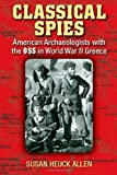 img - for Classical Spies: American Archaeologists with the OSS in World War II Greece by Susan Heuck Allen (2011-10-05) book / textbook / text book