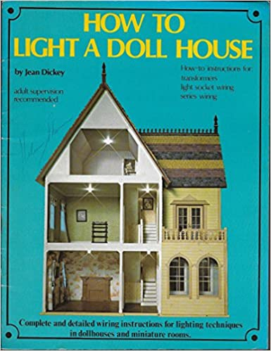how to light a doll house: how-to instructions for transformers, light  socket wiring, series wiring (#7147): jean dickey: amazon com: books
