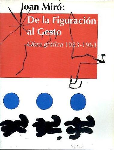 Joan Miró: De la figuración al gesto : obra gráfica 1933-1963, 17 de Junio-26 de Julio, Salas de Exposiciones Temporales, Fundación Arte y Tecnología, Telefónica (Spanish (Obra Joan Miro)
