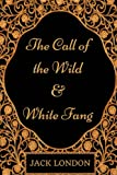 Image of The Call of the Wild and White Fang: By Jack London - Illustrated