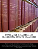 Utah Mine Disaster and Preventing Future Tragedies, , 1240548575