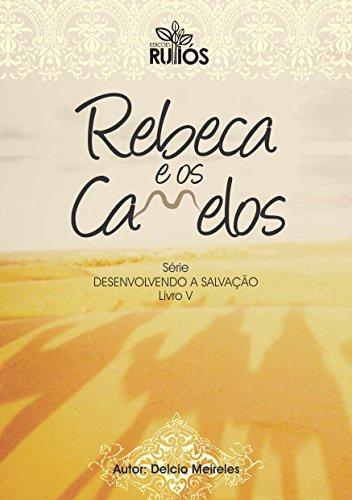 Rebeca e os Camelos (Desenvolvendo a Salvação Livro 5)