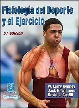 Wilmore. Fisiología Del Deporte Y El Ejercicio por Jack H. Wilmore, David L. Costill W. Larry Kenney