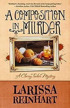 A Composition in Murder (A Cherry Tucker Mystery Book 6) by [Reinhart, Larissa]
