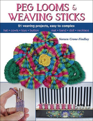 Peg Looms & Weaving Sticks: Basics and Beyond by Noreen Crone-Findlay (2016-06-01)
