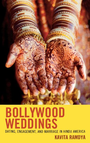 Bollywood Weddings: Dating, Engagement, and Marriage in Hindu America by Kavita Ramdya