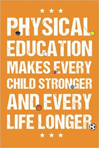 Physical Education Makes Every Child Stronger And Life Longer PE Teacher Appreciation Gift Journal With Lined Blank Pages