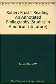 annotated bibliography robert frost Art that hides art: the craft of randall thompson, robert frost, and frostiana  choral music: an annotated bibliography of music appropriate robert frost, whose poems serve as the text of.