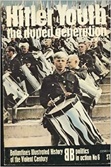 Book Hitler Youth: The Duped Generation (Ballantine's Illustrated History of the Violent Century. Politics in Action) by H. W. Koch (1972-08-01)
