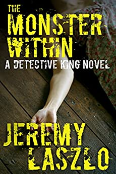 The Monster Within (A Detective King Novel Book 1) by [Laszlo, Jeremy]