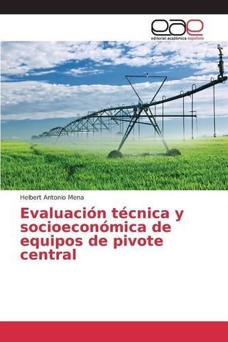 Descargar Libro Evaluación Técnica Y Socioeconómica De Equipos De Pivote Central Mena Helbert Antonio