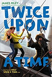 Twice Upon a Time (Half Upon a Time) by James Riley (2013-04-16)