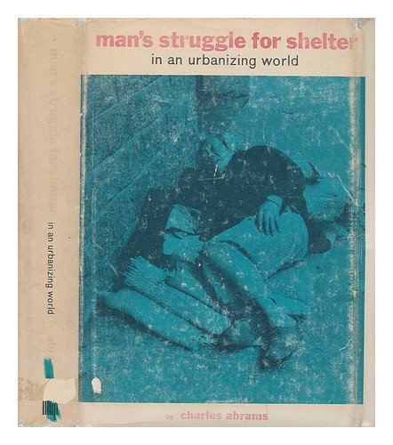 Man's Struggle For Shelter In An Urbanizing World (Mans Struggle For Shelter In An Urbanizing World)
