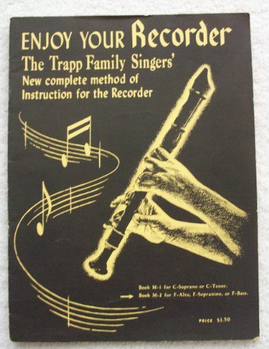 Enjoy Your Recorder; the Trapp Family Singers' New Complete Method of Instruction for the Recorder, Including Exercises, Reviews, Trill Charts, Ornaments and Embellishments, Duets, Trios, and Quartets (Book M-1 for C-Sopranino, or C-Tenor)
