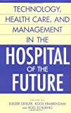 Technology, Health Care, and Management in the Hospital of the Future, , 1567206239
