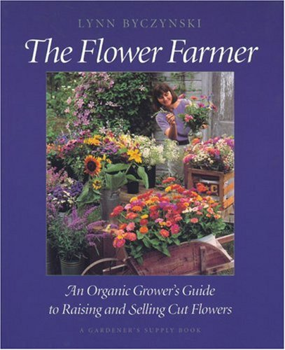 The Flower Farmer: An Organic Grower's Guide to Raising and Selling Cut Flowers (Gardener's Supply Books) by Brand: Chelsea Green Publishing