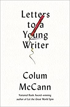 Letters to a Young Writer: Some Practical and Philosophical Advice by [McCann, Colum]