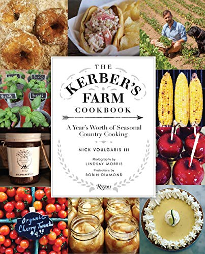 The Kerber's Farm Cookbook: A Year's Worth of Seasonal Country Cooking by Nick Voulgaris III