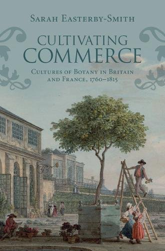 Cultivating Commerce: Cultures of Botany in Britain and France, 1760-1815 (Science in History)