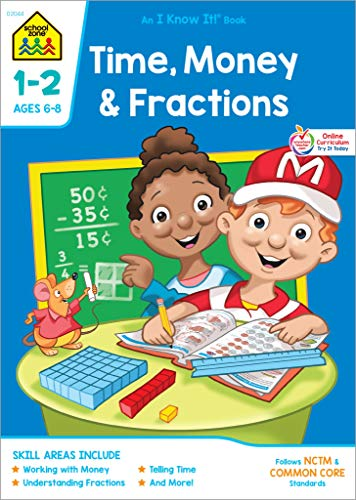 SCHOOL ZONE - Time, Money and Fractions Workbook, Grades 1 to 2, Ages 6 to 8, I Know It!®, Adding Money, Counting Coins, Telling Time, Illustrations, and More!